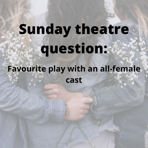 Sunday theatre question all female cast