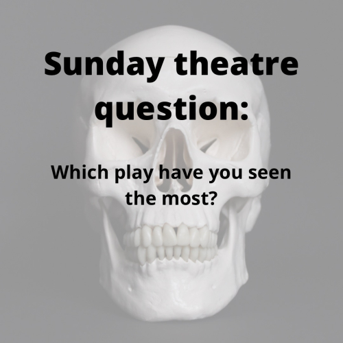 Which play have you seen the most